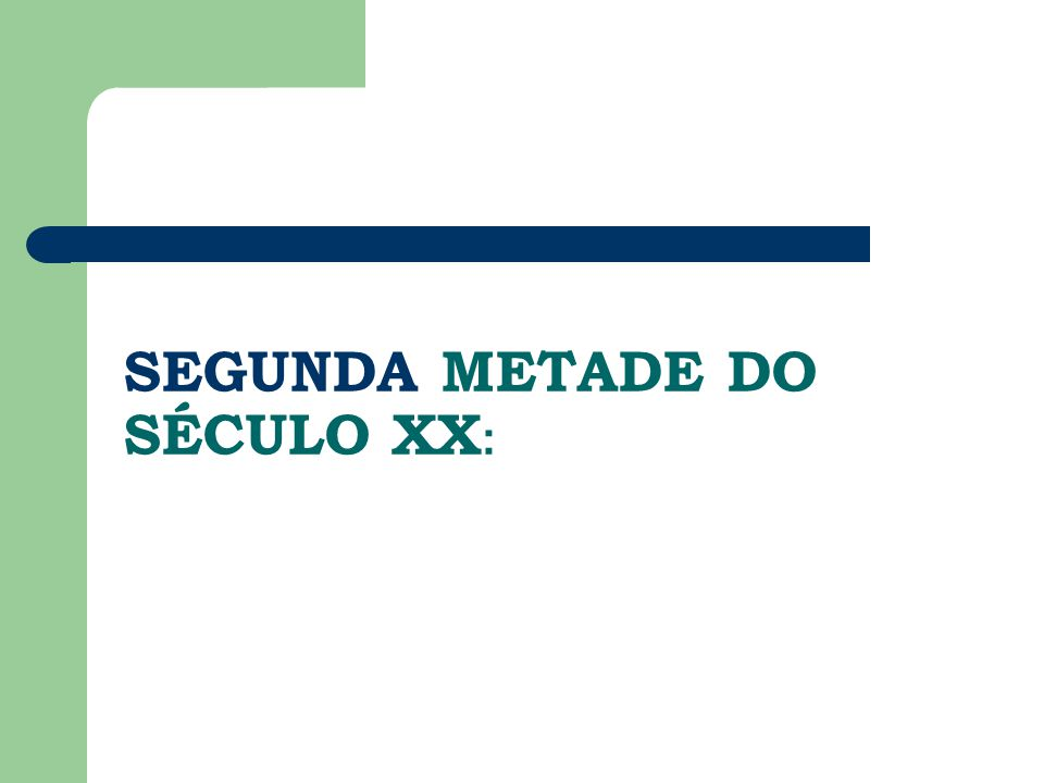SEGUNDA METADE DO SÉCULO XX :