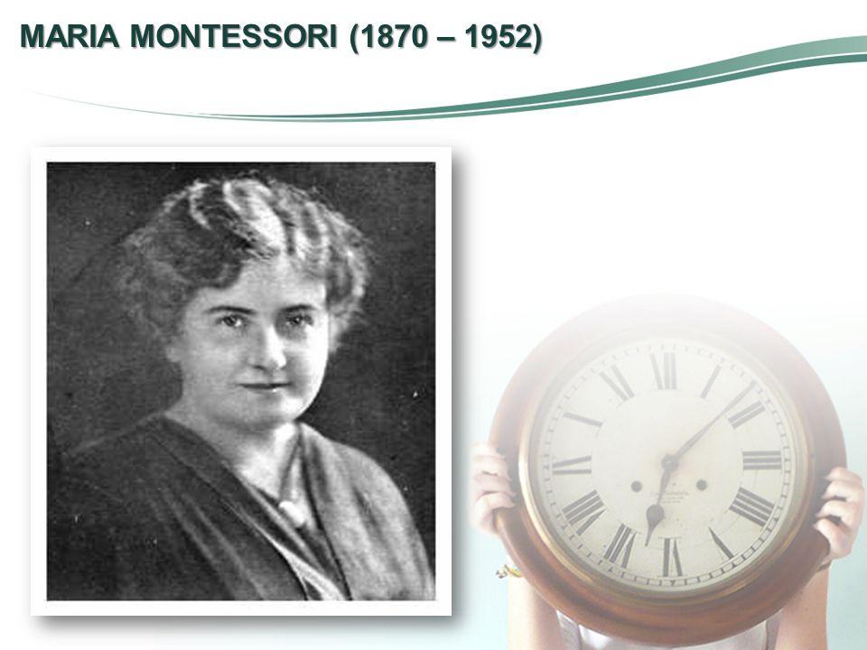 MARIA MONTESSORI (1870 – 1952)