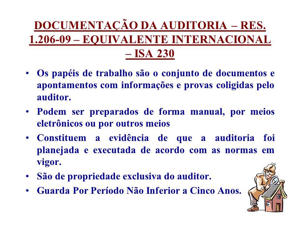 DOCUMENTAÇÃO DA AUDITORIA – RES. 1.206-09 – EQUIVALENTE INTERNACIONAL – ISA 230 Os papéis de trabalho são o conjunto de documentos e apontamentos com