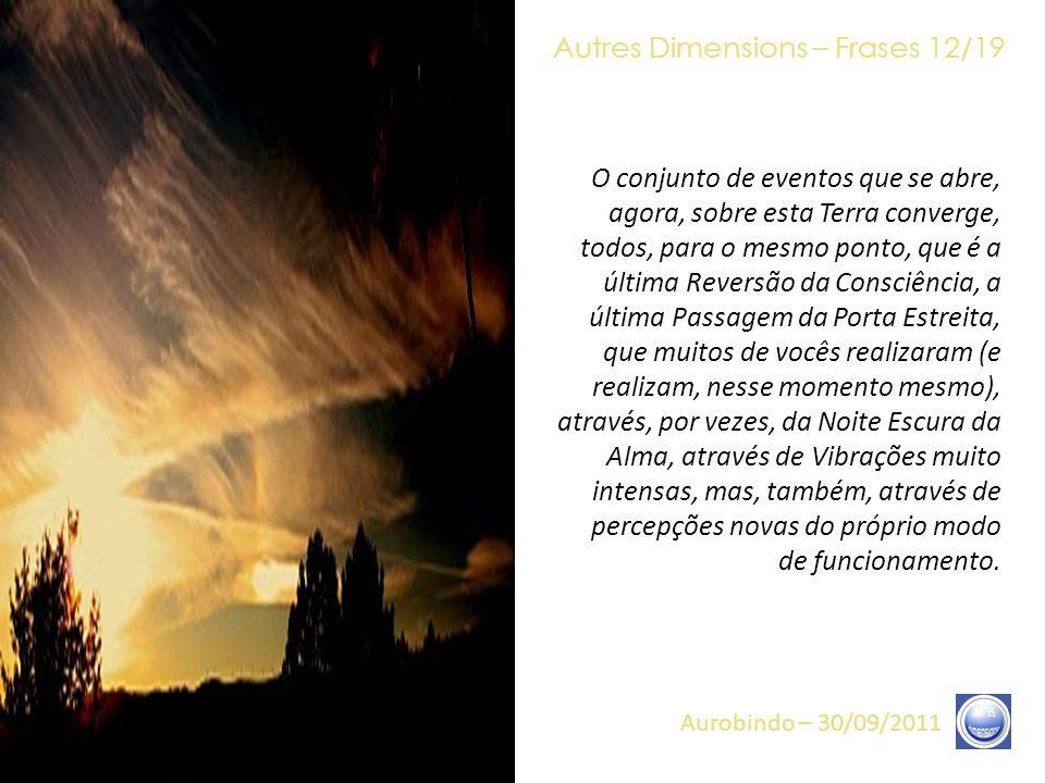 Autres Dimensions – Frases 11/19 Aurobindo – 30/09/2011 Nós exprimimos, longamente, a diferença entre um salvador exterior e um Salvador Interior. Nós