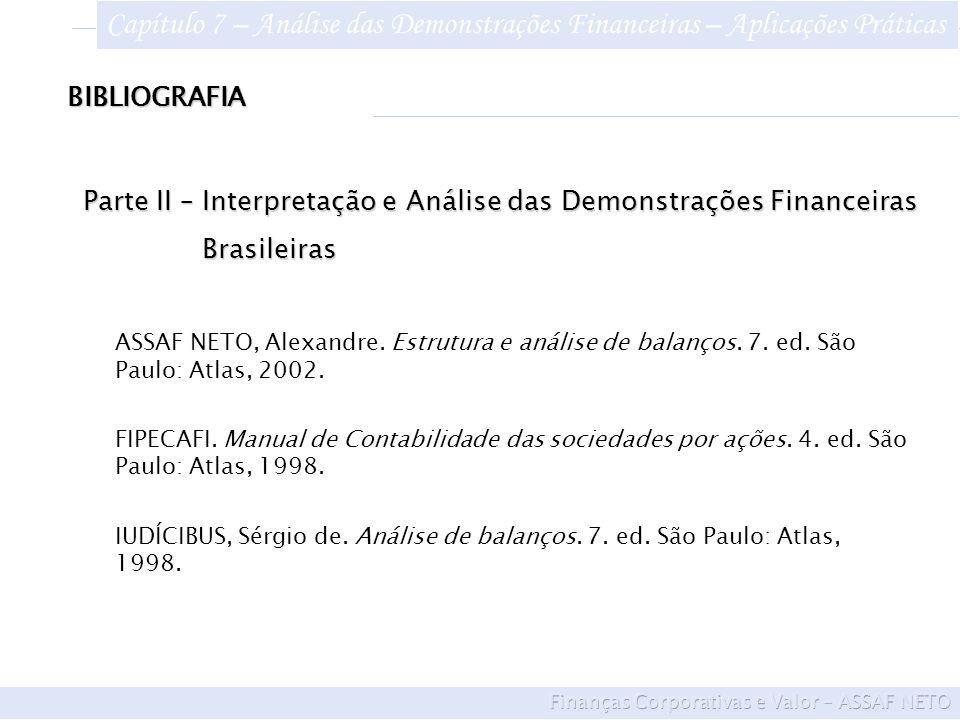 BIBLIOGRAFIA Parte II – Interpretação e Análise das Demonstrações Financeiras Brasileiras Brasileiras ASSAF NETO, Alexandre.