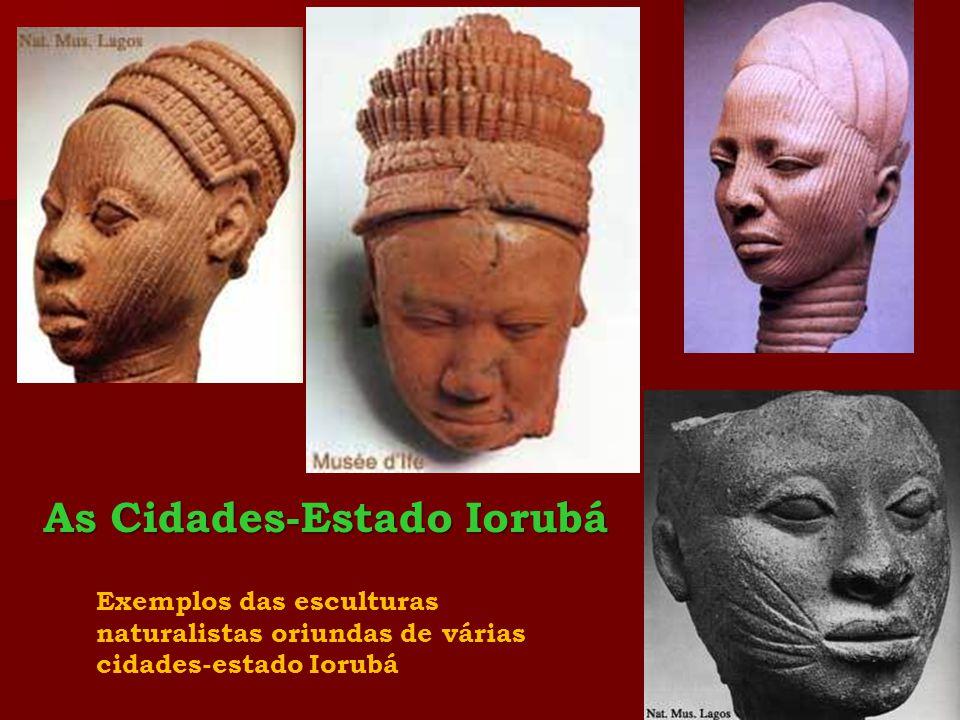 Exemplos das esculturas naturalistas oriundas de várias cidades-estado Iorubá As Cidades-Estado Iorubá