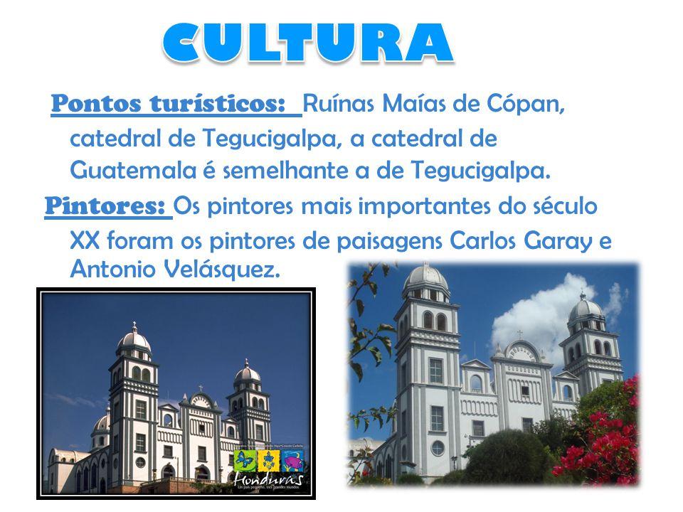 Pontos turísticos: Ruínas Maías de Cópan, catedral de Tegucigalpa, a catedral de Guatemala é semelhante a de Tegucigalpa.