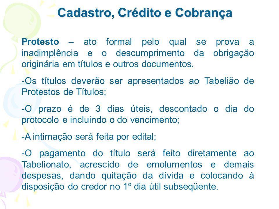 Cadastro, Crédito e Cobrança Protesto – ato formal pelo qual se prova a inadimplência e o descumprimento da obrigação originária em títulos e outros d