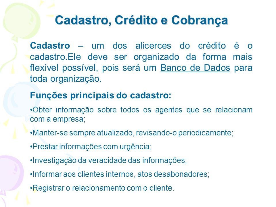 Cadastro, Crédito e Cobrança Cadastro – um dos alicerces do crédito é o cadastro.Ele deve ser organizado da forma mais flexível possível, pois será um