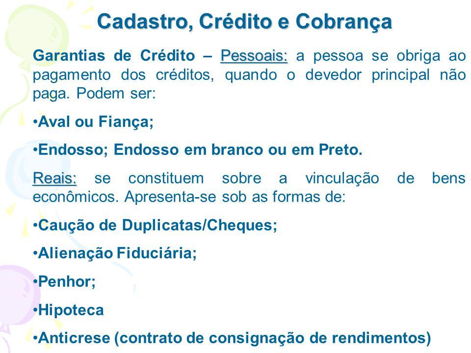 Cadastro, Crédito e Cobrança Pessoais: Garantias de Crédito – Pessoais: a pessoa se obriga ao pagamento dos créditos, quando o devedor principal não p