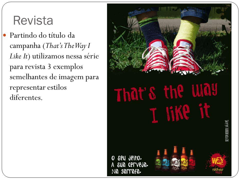 Revista Partindo do título da campanha (That's The Way I Like It) utilizamos nessa série para revista 3 exemplos semelhantes de imagem para representa