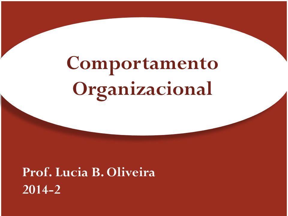1 Prof. Lucia B. Oliveira 2014-2 Comportamento Organizacional