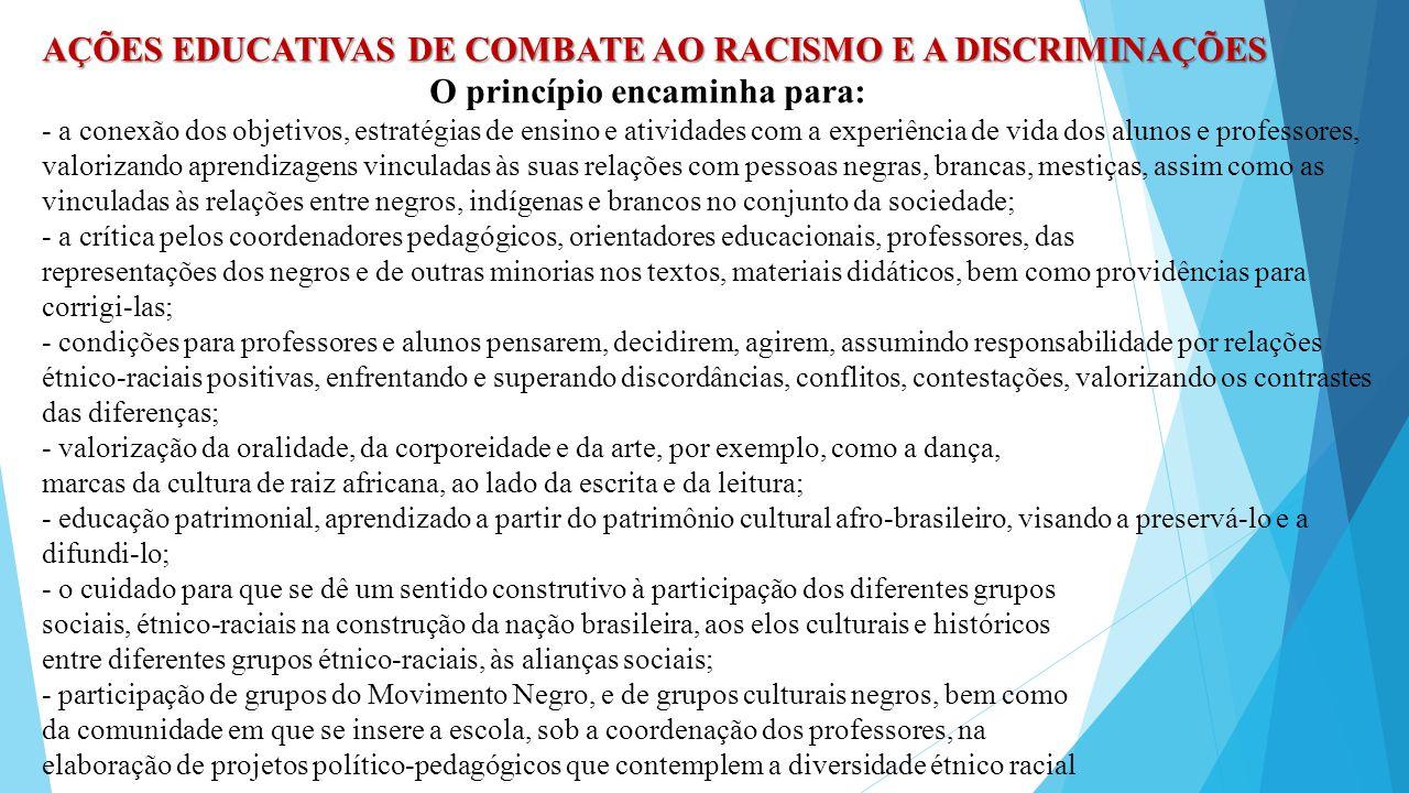 AÇÕES EDUCATIVAS DE COMBATE AO RACISMO E A DISCRIMINAÇÕES O princípio encaminha para: - a conexão dos objetivos, estratégias de ensino e atividades co