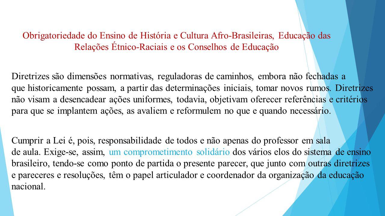 Obrigatoriedade do Ensino de História e Cultura Afro-Brasileiras, Educação das Relações Étnico-Raciais e os Conselhos de Educação Diretrizes são dimen