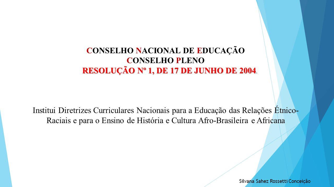 CONSELHO NACIONAL DE EDUCAÇÃO CONSELHO PLENO RESOLUÇÃO Nº 1, DE 17 DE JUNHO DE 2004 RESOLUÇÃO Nº 1, DE 17 DE JUNHO DE 2004. Institui Diretrizes Curric