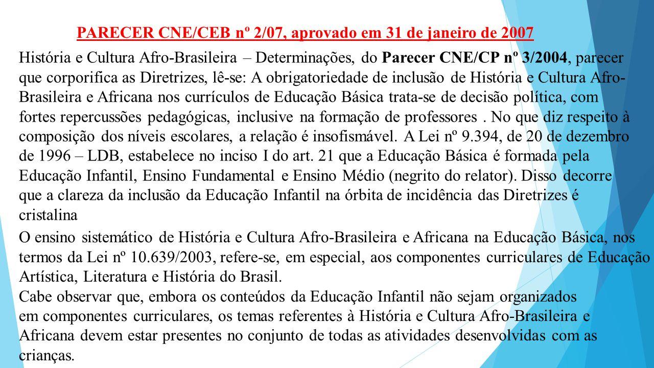 PARECER CNE/CEB nº 2/07, aprovado em 31 de janeiro de 2007 História e Cultura Afro-Brasileira – Determinações, do Parecer CNE/CP nº 3/2004, parecer qu