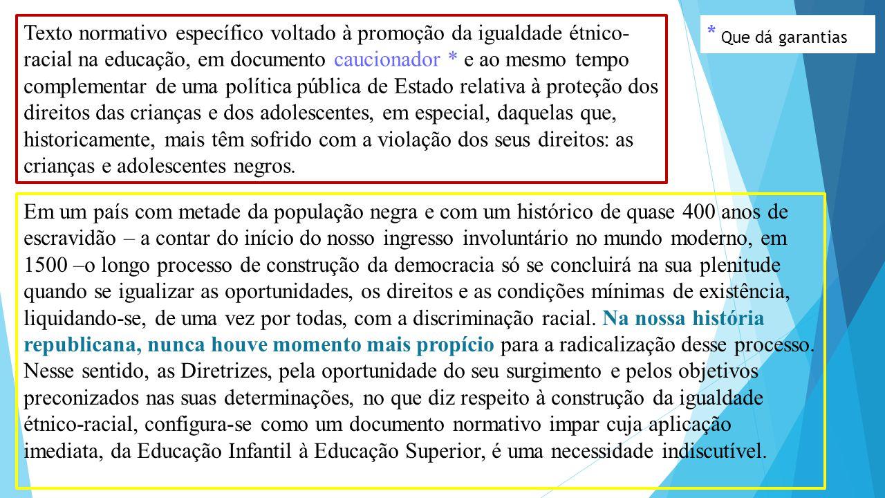 Texto normativo específico voltado à promoção da igualdade étnico- racial na educação, em documento caucionador * e ao mesmo tempo complementar de uma