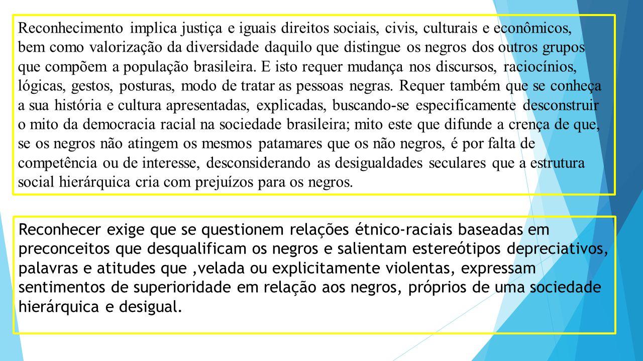 Reconhecimento implica justiça e iguais direitos sociais, civis, culturais e econômicos, bem como valorização da diversidade daquilo que distingue os