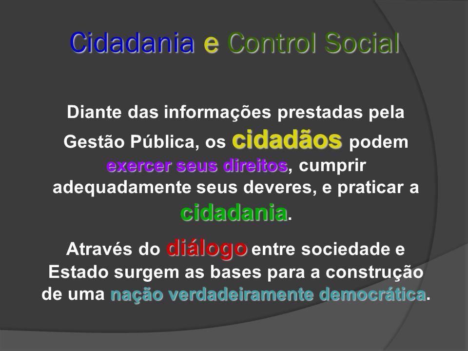 Cidadania e Control Social cidadãos exercer seus direitos cidadania Diante das informações prestadas pela Gestão Pública, os cidadãos podem exercer seus direitos, cumprir adequadamente seus deveres, e praticar a cidadania.