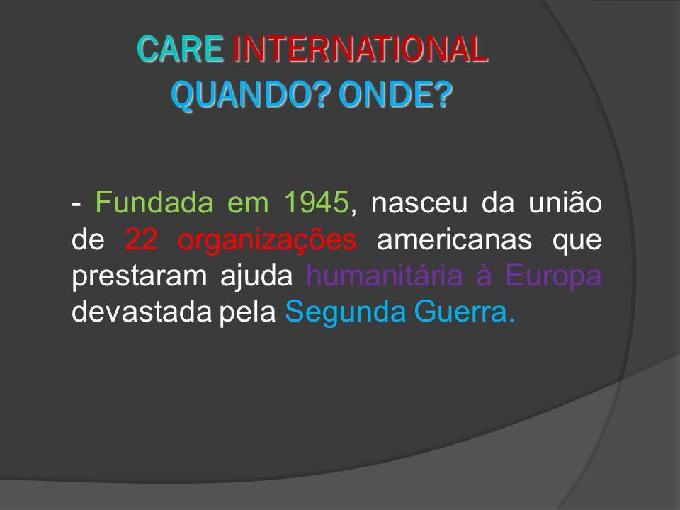 - Fundada em 1945, nasceu da união de 22 organizações americanas que prestaram ajuda humanitária à Europa devastada pela Segunda Guerra.