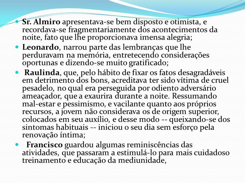Sr. Almiro apresentava-se bem disposto e otimista, e recordava-se fragmentariamente dos acontecimentos da noite, fato que lhe proporcionava imensa ale