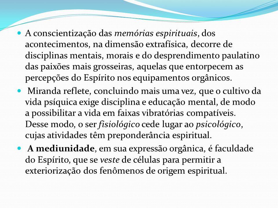A conscientização das memórias espirituais, dos acontecimentos, na dimensão extrafísica, decorre de disciplinas mentais, morais e do desprendimento pa