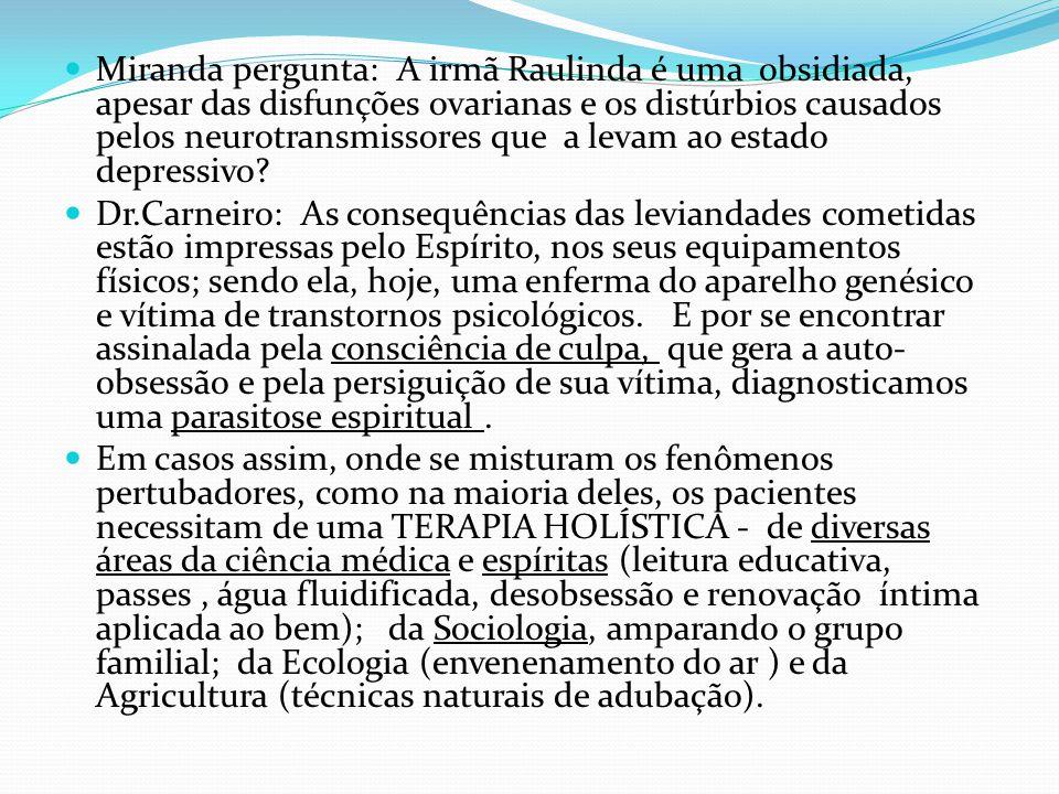 Miranda pergunta: A irmã Raulinda é uma obsidiada, apesar das disfunções ovarianas e os distúrbios causados pelos neurotransmissores que a levam ao es