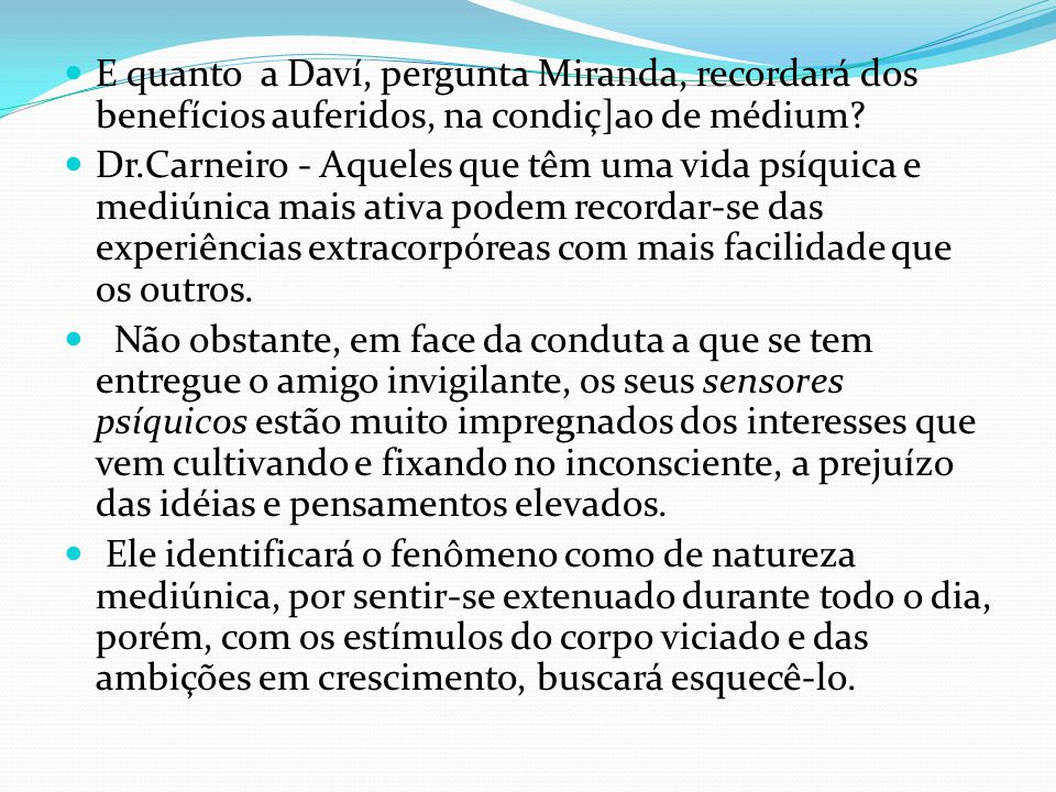 E quanto a Daví, pergunta Miranda, recordará dos benefícios auferidos, na condiç]ao de médium? Dr.Carneiro - Aqueles que têm uma vida psíquica e mediú