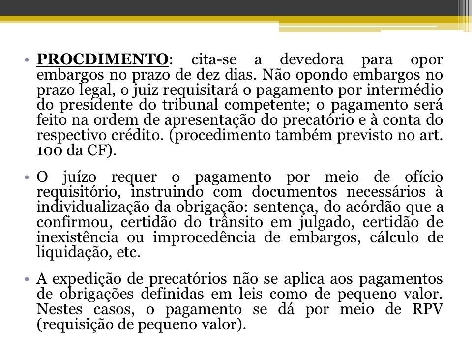 PROCDIMENTO: cita-se a devedora para opor embargos no prazo de dez dias.