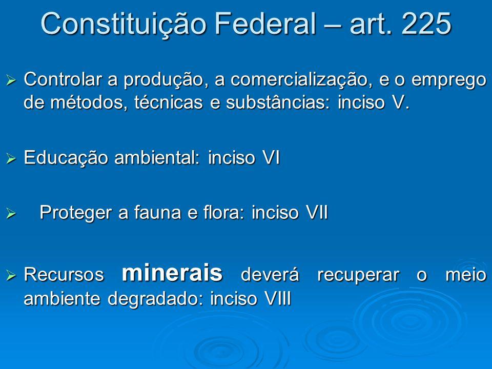 Constituição Federal – art. 225  Controlar a produção, a comercialização, e o emprego de métodos, técnicas e substâncias: inciso V.  Educação ambien