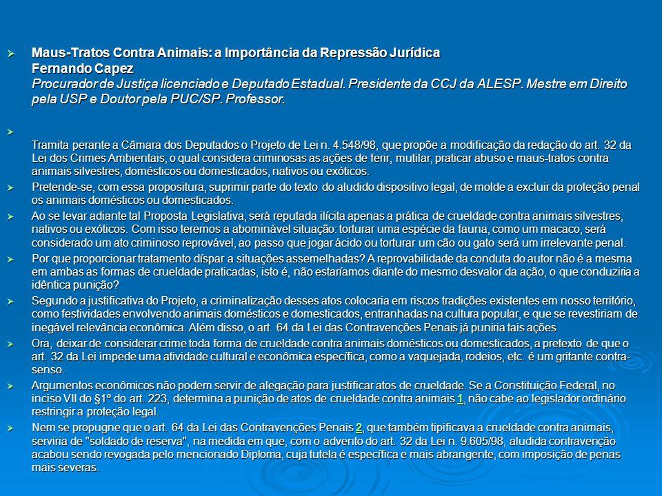  Maus-Tratos Contra Animais: a Importância da Repressão Jurídica Fernando Capez Procurador de Justiça licenciado e Deputado Estadual. Presidente da C