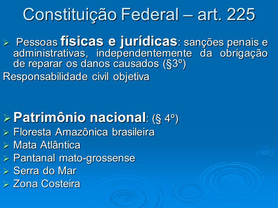 Constituição Federal – art. 225  Pessoas físicas e jurídicas : sanções penais e administrativas, independentemente da obrigação de reparar os danos c