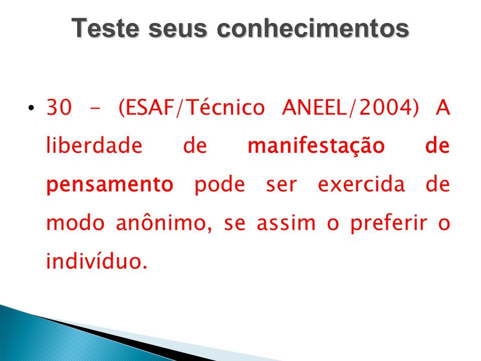 Teste seus conhecimentos 30 - (ESAF/Técnico ANEEL/2004) A liberdade de manifestação de pensamento pode ser exercida de modo anônimo, se assim o prefer