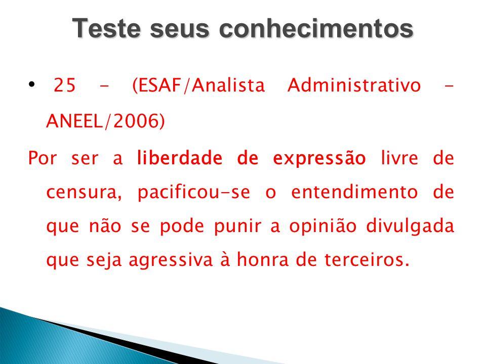 Teste seus conhecimentos 25 - (ESAF/Analista Administrativo - ANEEL/2006) Por ser a liberdade de expressão livre de censura, pacificou-se o entendimen