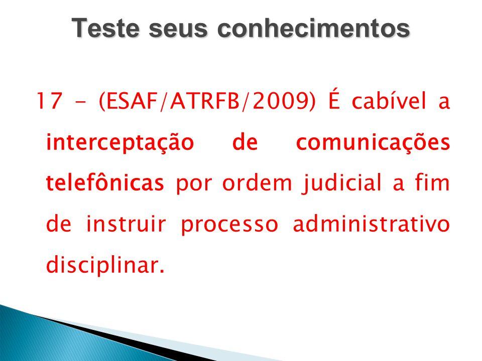 Teste seus conhecimentos 17 - (ESAF/ATRFB/2009) É cabível a interceptação de comunicações telefônicas por ordem judicial a fim de instruir processo ad