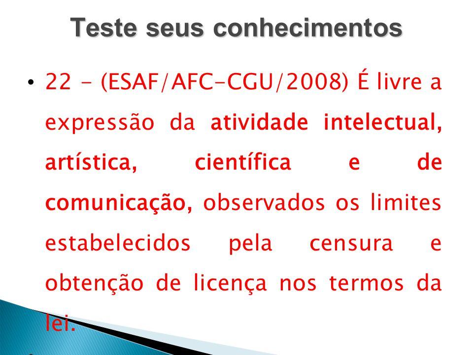 Teste seus conhecimentos 22 - (ESAF/AFC-CGU/2008) É livre a expressão da atividade intelectual, artística, científica e de comunicação, observados os