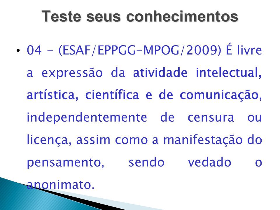 Teste seus conhecimentos 04 - (ESAF/EPPGG-MPOG/2009) É livre a expressão da atividade intelectual, artística, científica e de comunicação, independent