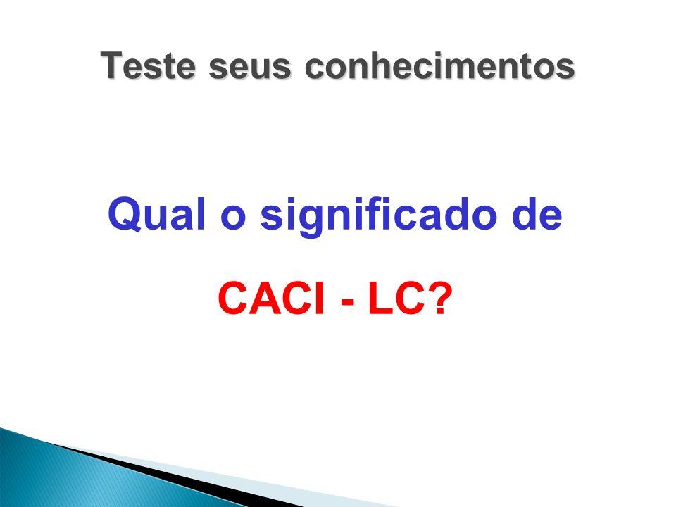 Teste seus conhecimentos Qual o significado de CACI - LC?
