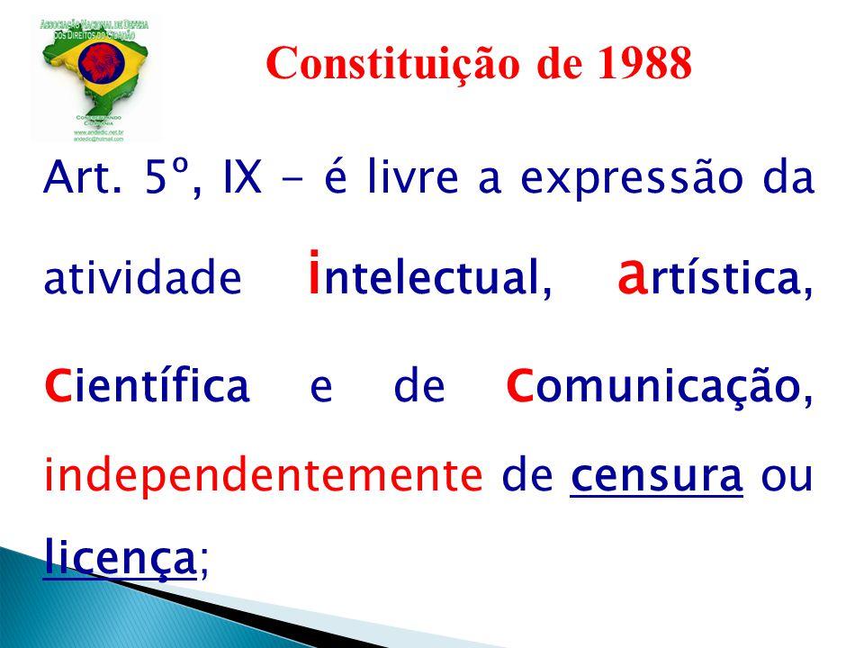 Constituição de 1988 Art. 5º, IX - é livre a expressão da atividade i ntelectual, a rtística, c ientífica e de c omunicação, independentemente de cens