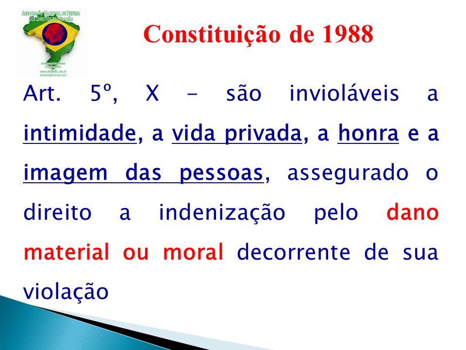 Constituição de 1988 Art. 5º, X - são invioláveis a intimidade, a vida privada, a honra e a imagem das pessoas, assegurado o direito a indenização pel