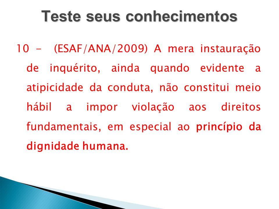 Teste seus conhecimentos 10 - (ESAF/ANA/2009) A mera instauração de inquérito, ainda quando evidente a atipicidade da conduta, não constitui meio hábi