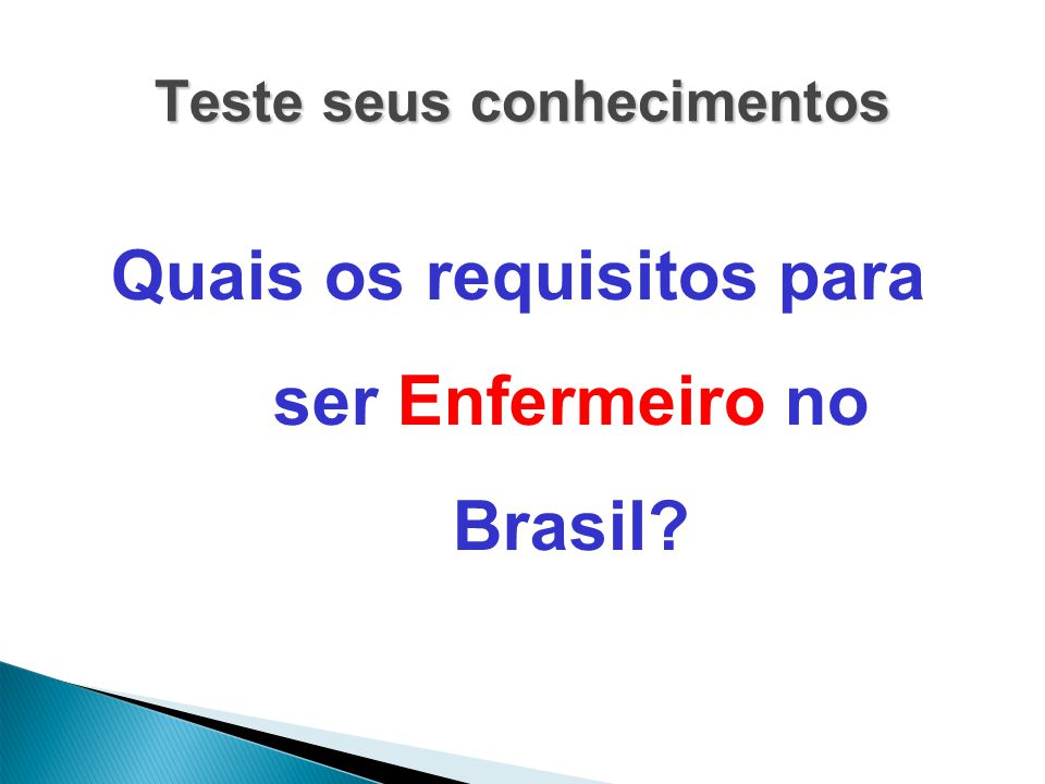 Teste seus conhecimentos Quais os requisitos para ser Enfermeiro no Brasil?