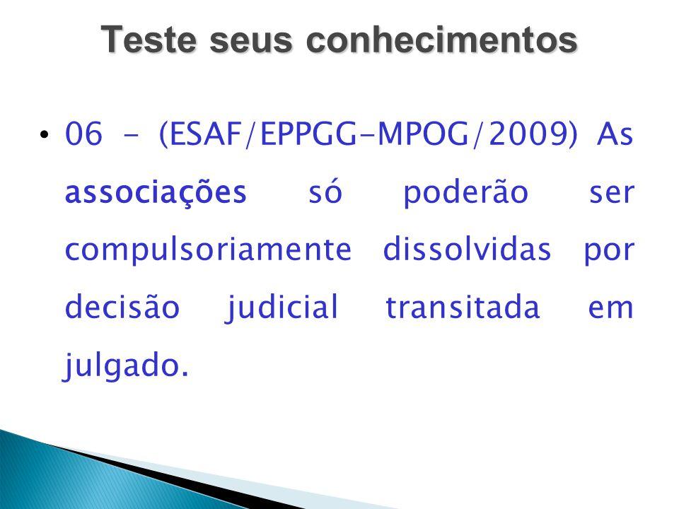 Teste seus conhecimentos 06 - (ESAF/EPPGG-MPOG/2009) As associações só poderão ser compulsoriamente dissolvidas por decisão judicial transitada em jul