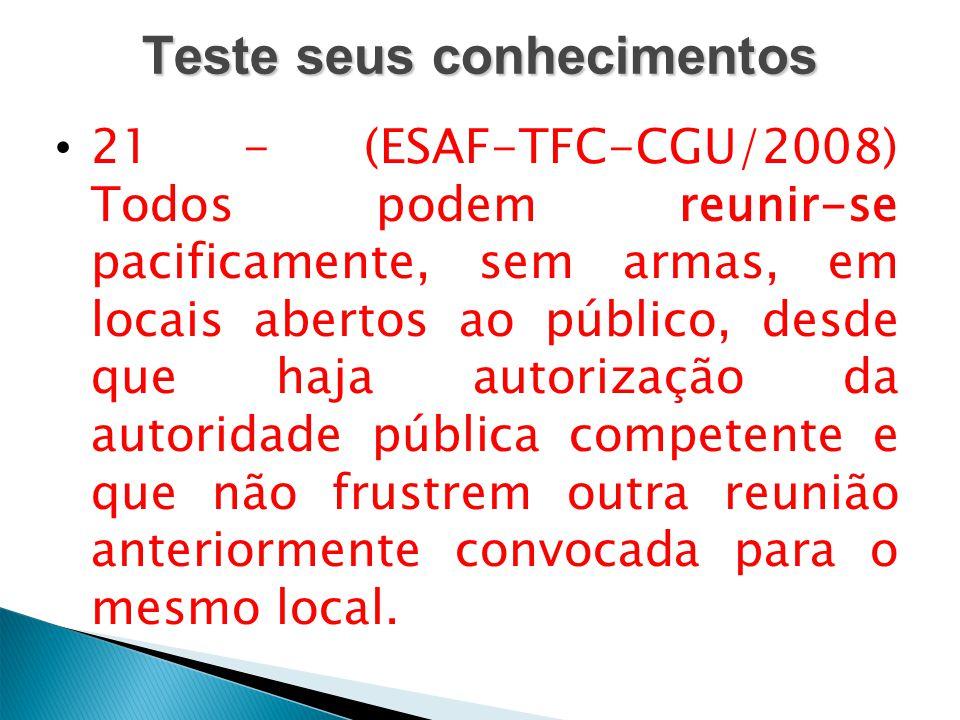 Teste seus conhecimentos 21 - (ESAF-TFC-CGU/2008) Todos podem reunir-se pacificamente, sem armas, em locais abertos ao público, desde que haja autoriz