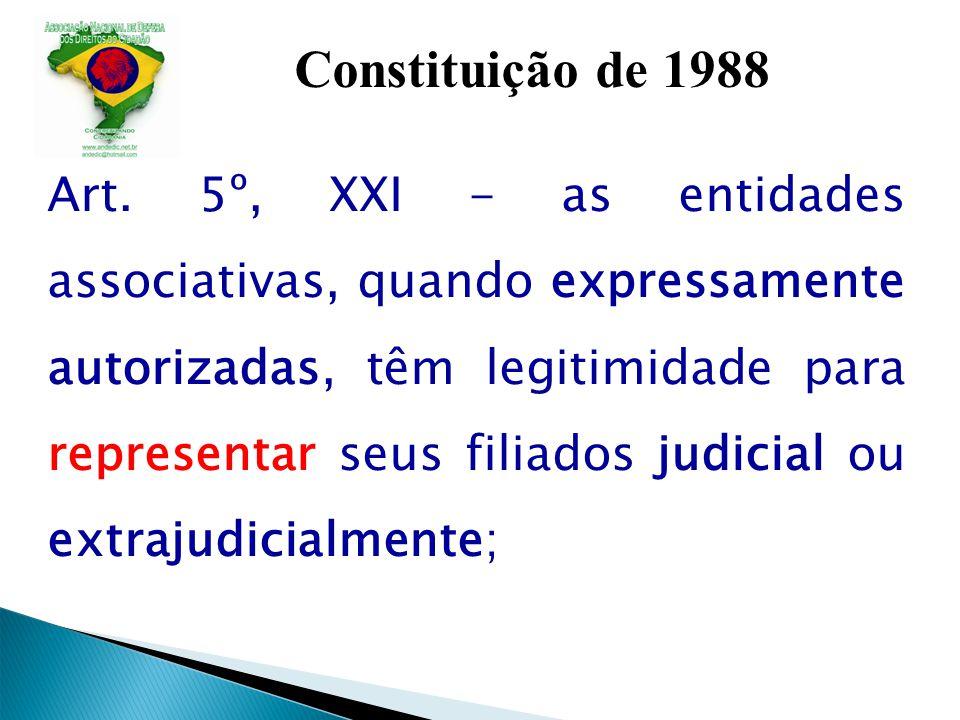 Constituição de 1988 Art. 5º, XXI - as entidades associativas, quando expressamente autorizadas, têm legitimidade para representar seus filiados judic