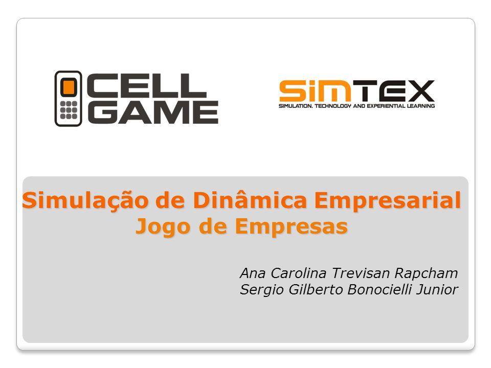 Simulação de Dinâmica Empresarial Jogo de Empresas Ana Carolina Trevisan Rapcham Sergio Gilberto Bonocielli Junior