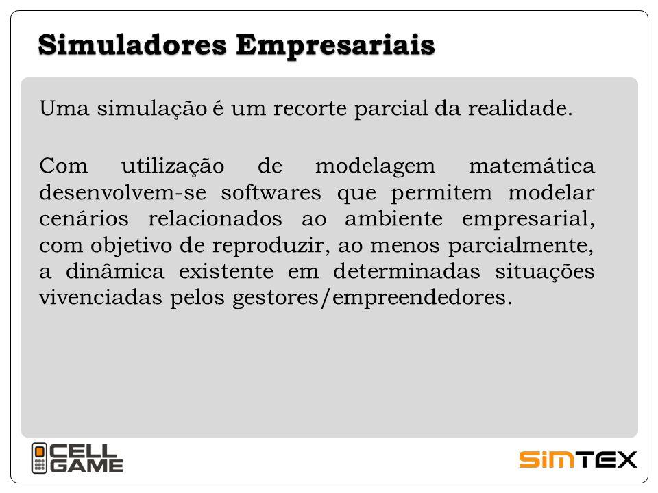 Simuladores Empresariais Uma simulação é um recorte parcial da realidade. Com utilização de modelagem matemática desenvolvem-se softwares que permitem