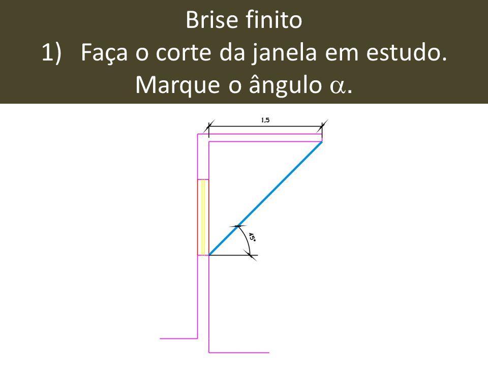 Brise finito 1)Faça o corte da janela em estudo. Marque o ângulo .