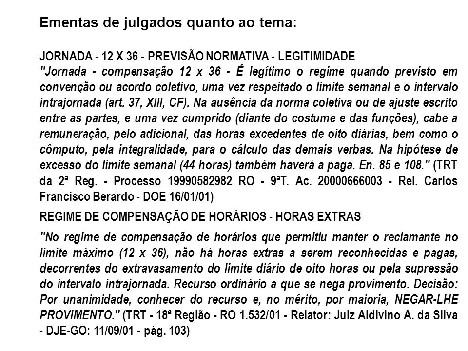 Ementas de julgados quanto ao tema: JORNADA - 12 X 36 - PREVISÃO NORMATIVA - LEGITIMIDADE