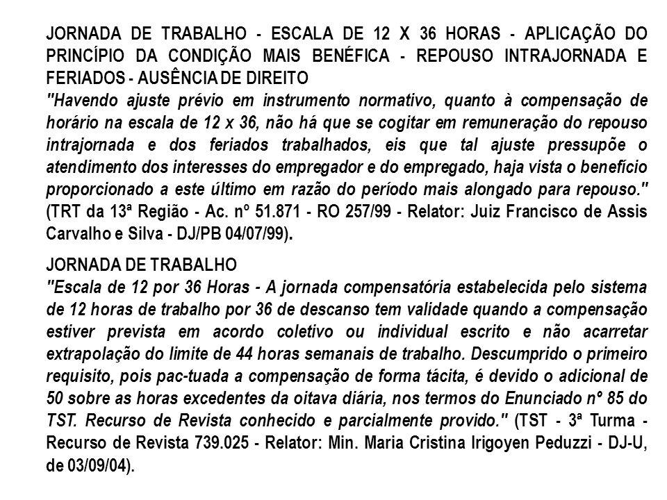 JORNADA DE TRABALHO - ESCALA DE 12 X 36 HORAS - APLICAÇÃO DO PRINCÍPIO DA CONDIÇÃO MAIS BENÉFICA - REPOUSO INTRAJORNADA E FERIADOS - AUSÊNCIA DE DIREI