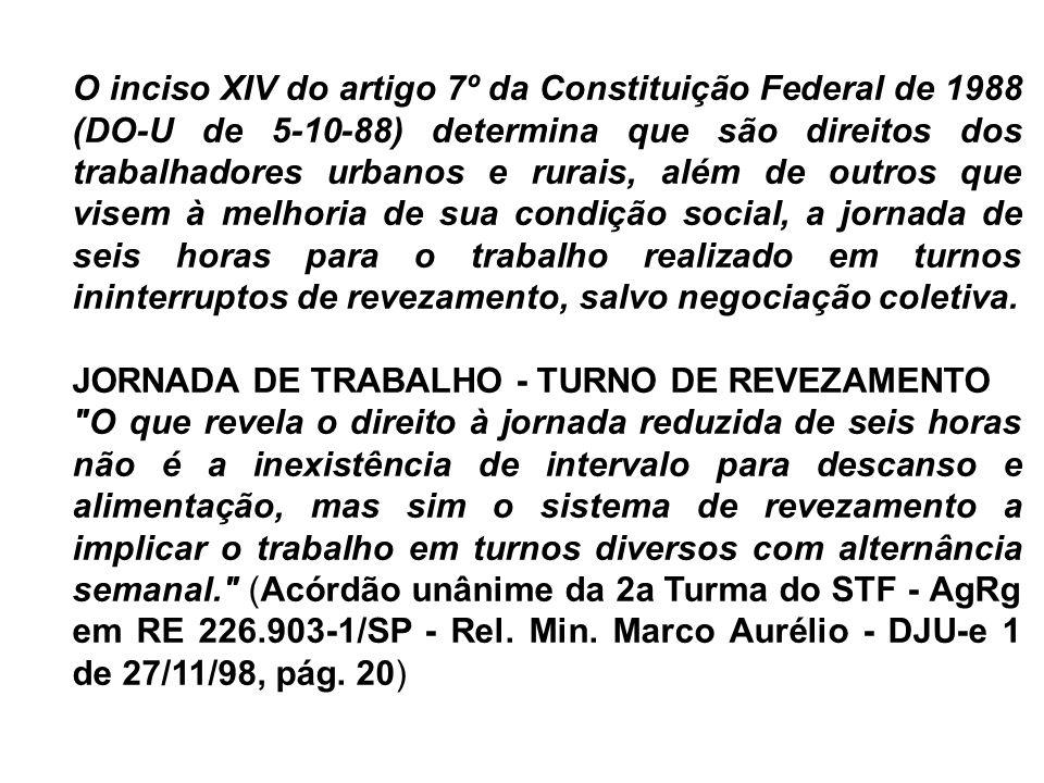 O inciso XIV do artigo 7º da Constituição Federal de 1988 (DO-U de 5-10-88) determina que são direitos dos trabalhadores urbanos e rurais, além de out