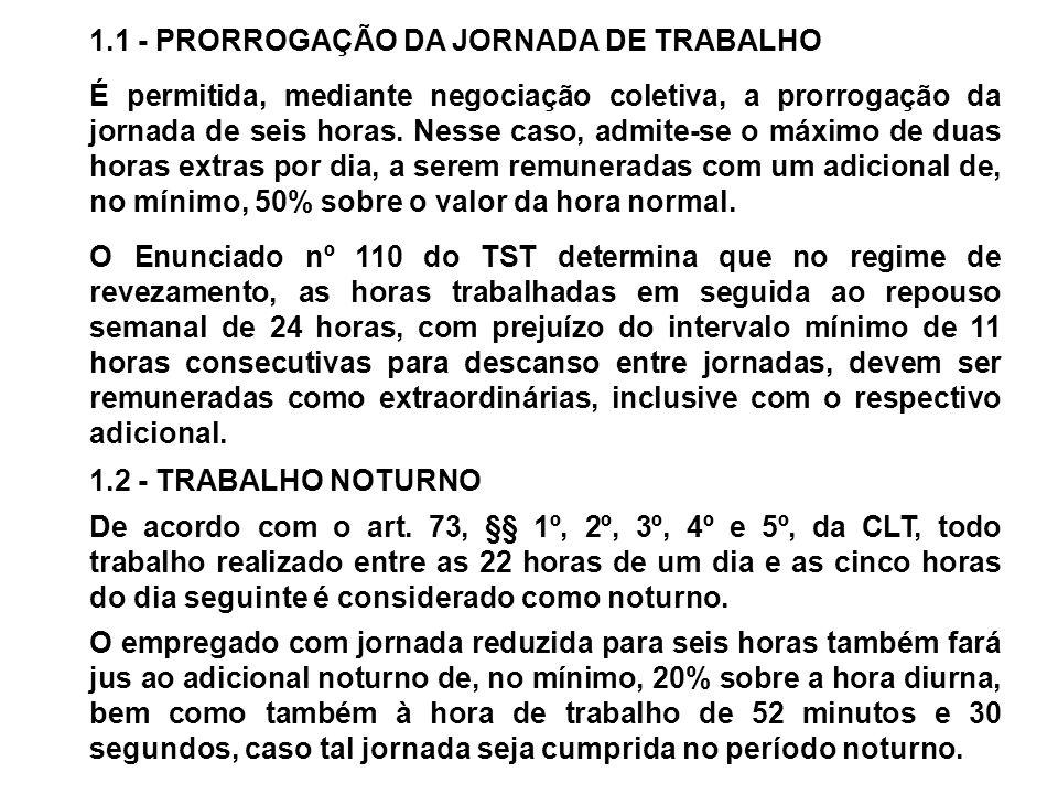 1.1 - PRORROGAÇÃO DA JORNADA DE TRABALHO É permitida, mediante negociação coletiva, a prorrogação da jornada de seis horas. Nesse caso, admite-se o má