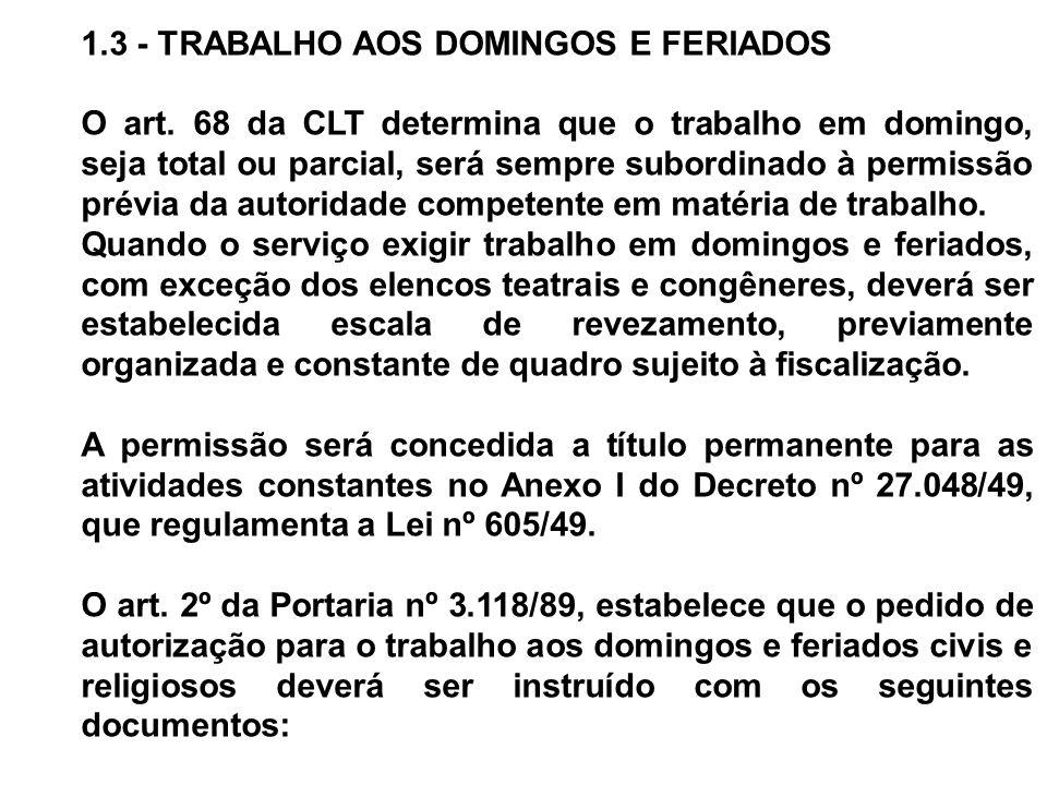 1.3 - TRABALHO AOS DOMINGOS E FERIADOS O art. 68 da CLT determina que o trabalho em domingo, seja total ou parcial, será sempre subordinado à permissã