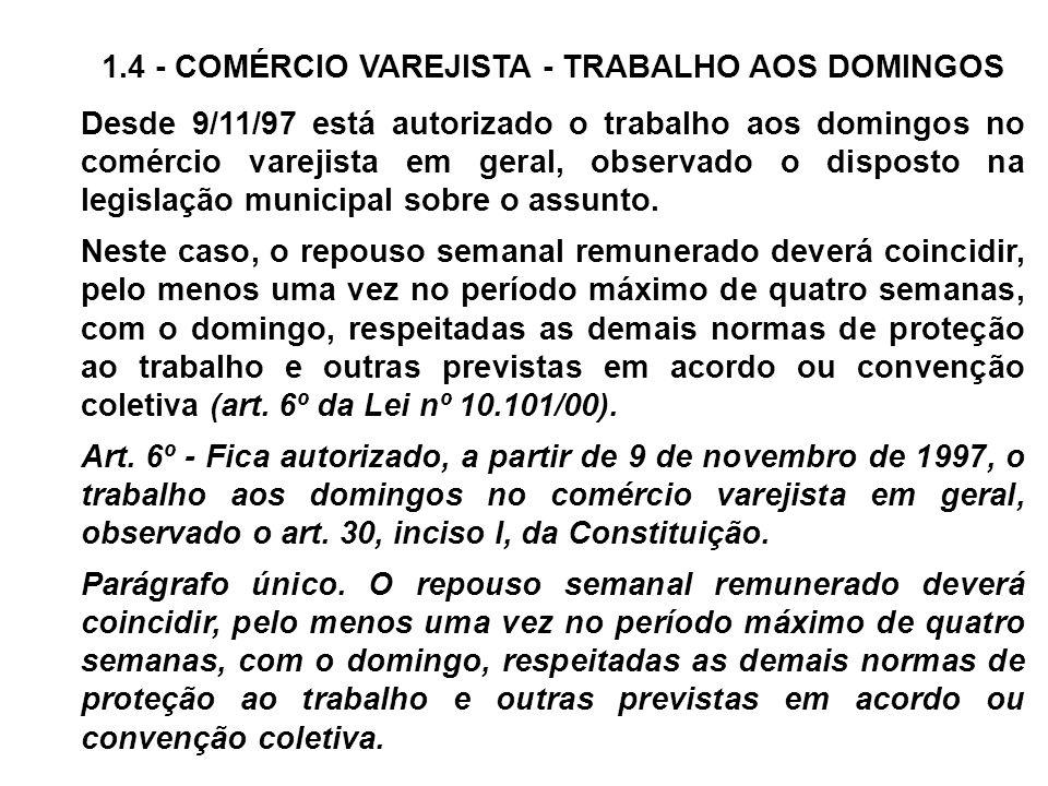 1.4 - COMÉRCIO VAREJISTA - TRABALHO AOS DOMINGOS Desde 9/11/97 está autorizado o trabalho aos domingos no comércio varejista em geral, observado o dis